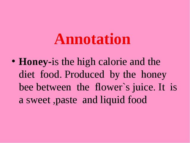 Annotation Honey-is the high calorie and the diet food. Produced by the honey...