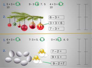 1. 6 + 3 = 7, 9, 10 7- 3 = 5, 6, 4 0 + 3 = 3, 4, 0 2. 7 – 2 = 9 + 1 = 9 – 2