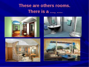 These are others rooms. There is a …, ….