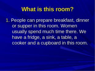 What is this room? 1. People can prepare breakfast, dinner or supper in this
