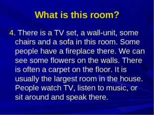 What is this room? 4. There is a TV set, a wall-unit, some chairs and a sofa