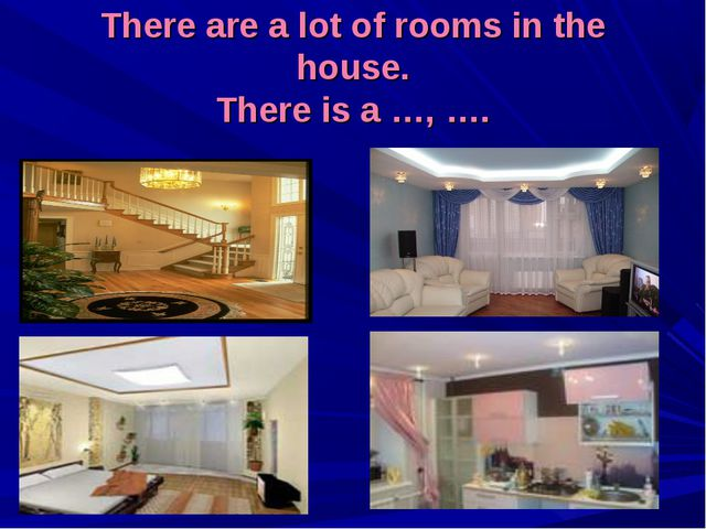 There are a lot of rooms in the house. There is a …, ….