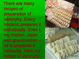There are many recipes of preparation of varenyky. Every hostess prepares it