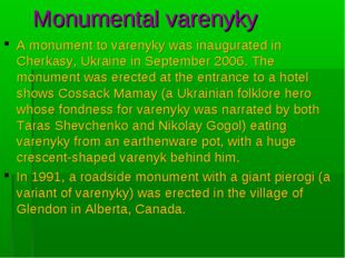 Monumental varenyky A monument to varenyky was inaugurated in Cherkasy, Ukra