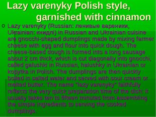 Lazy varenyky Polish style, garnished with cinnamon Lazy varenyky (Russian: