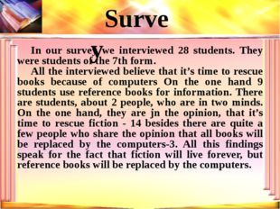 In our survey we interviewed 28 students. They were students of the 7th form.