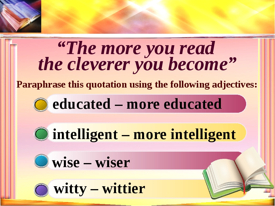 """The more you read the cleverer you become"" Paraphrase this quotation using t..."