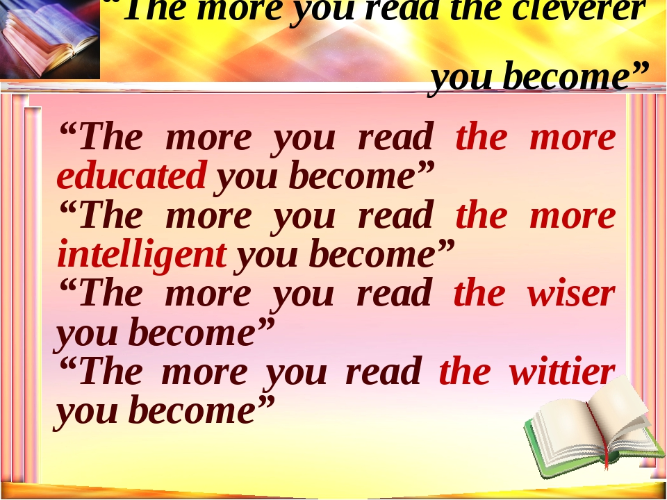 """The more you read the more educated you become"" ""The more you read the more..."
