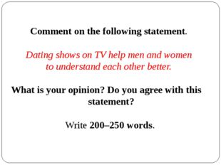 Comment on the following statement.  Dating shows on TV help men and women to