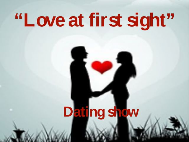 """Love at first sight"" Dating show"