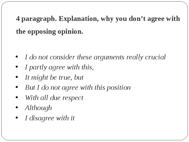 4 paragraph. Explanation, why you don't agree with the opposing opinion. I do...