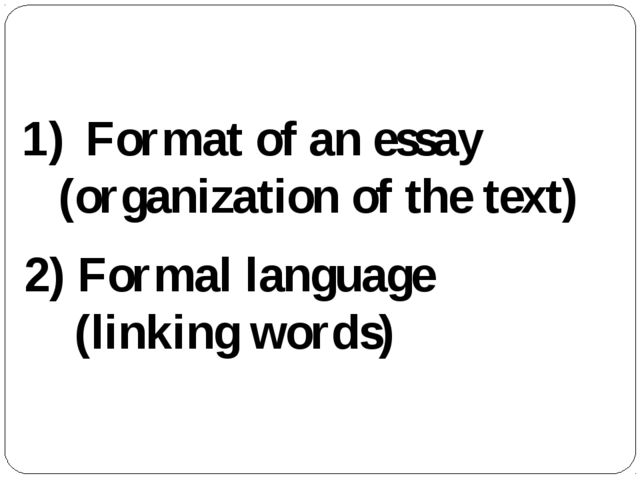 What you need to write a good essay: Format of an essay (organization of the...