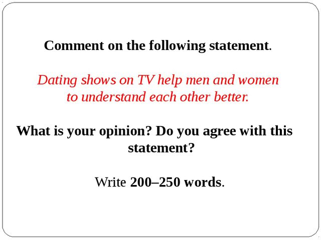 Comment on the following statement.  Dating shows on TV help men and women to...