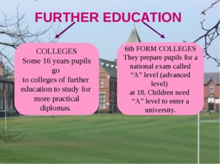 FURTHER EDUCATION COLLEGES Some 16 years pupils go to colleges of further ed