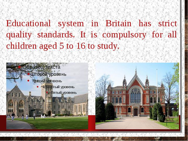 Educational system in Britain has strict quality standards. It is compulsory...