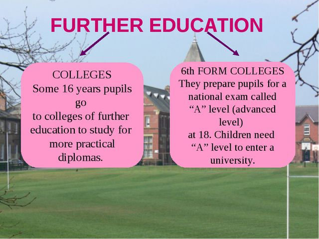 FURTHER EDUCATION COLLEGES Some 16 years pupils go to colleges of further ed...