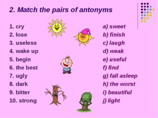 2. Match the pairs of antonyms 1. cry 2. lose 3. useless 4. wake up 5. begin