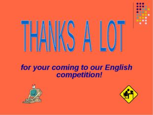for your coming to our English competition!