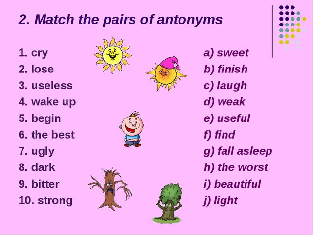 2. Match the pairs of antonyms 1. cry 2. lose 3. useless 4. wake up 5. begin...