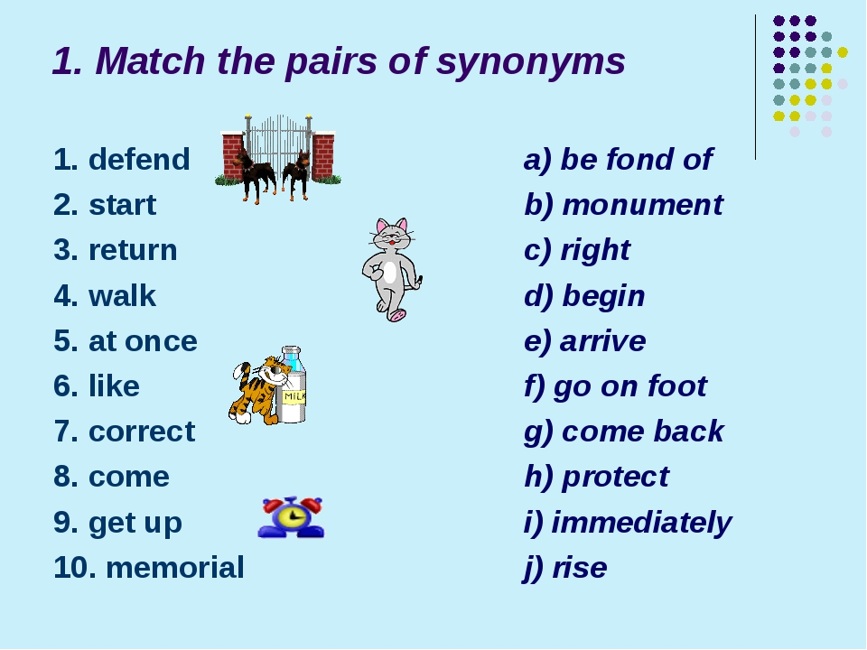 1. Match the pairs of synonyms 1. defend 2. start 3. return 4. walk 5. at onc...