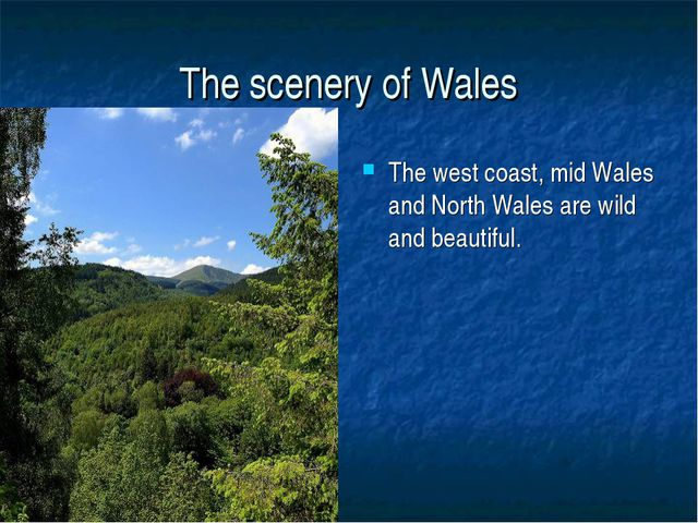 The scenery of Wales The west coast, mid Wales and North Wales are wild and b...