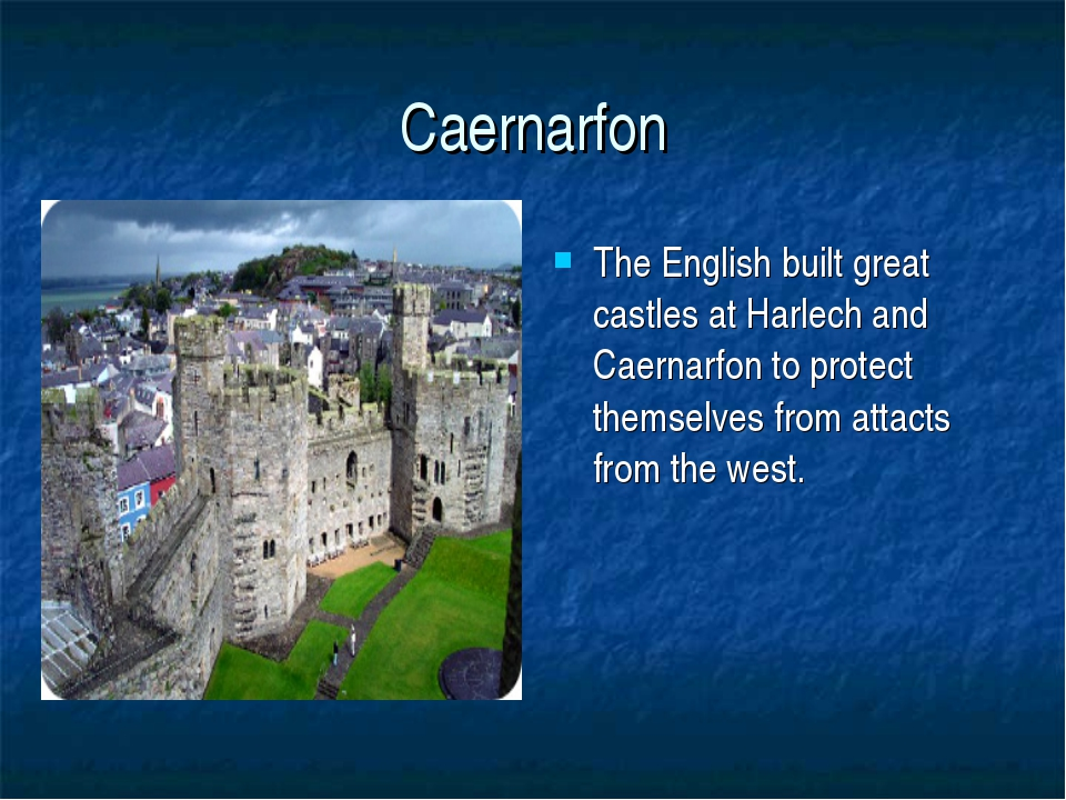 Caernarfon The English built great castles at Harlech and Caernarfon to prote...