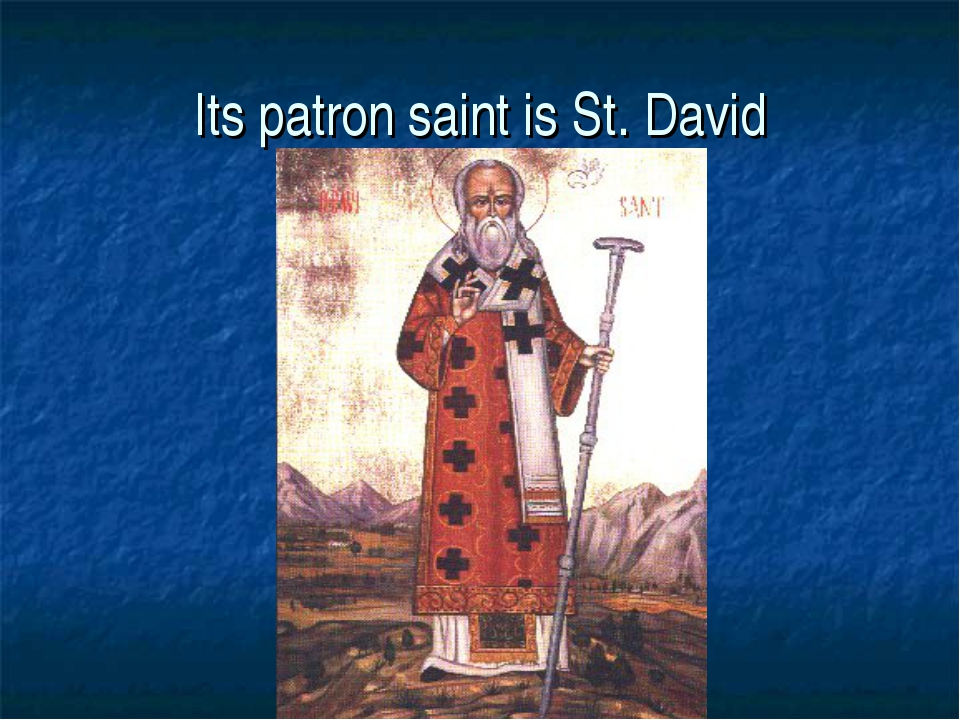 Its patron saint is St. David