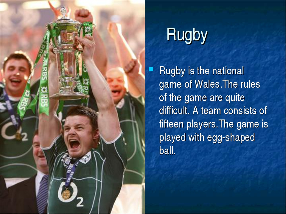 Rugby Rugby is the national game of Wales.The rules of the game are quite di...