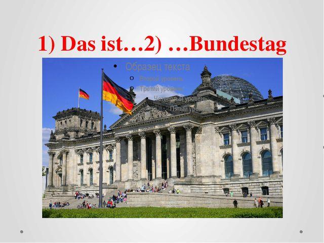 1) Das ist…2) …Bundestag