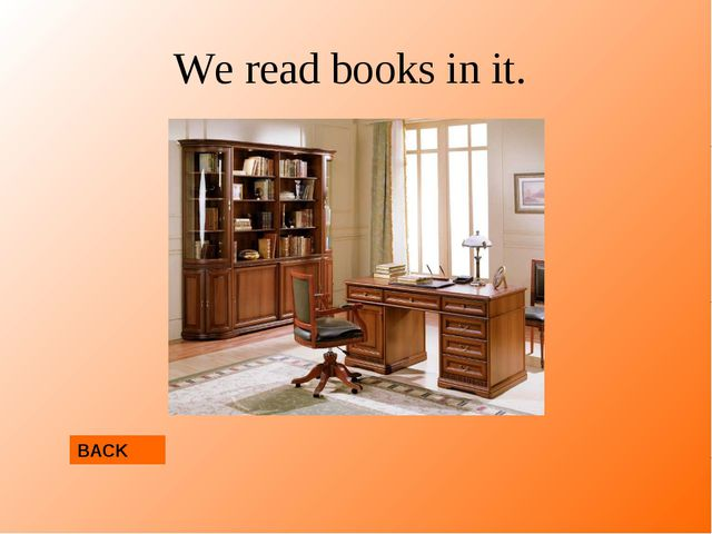 We read books in it. BACK