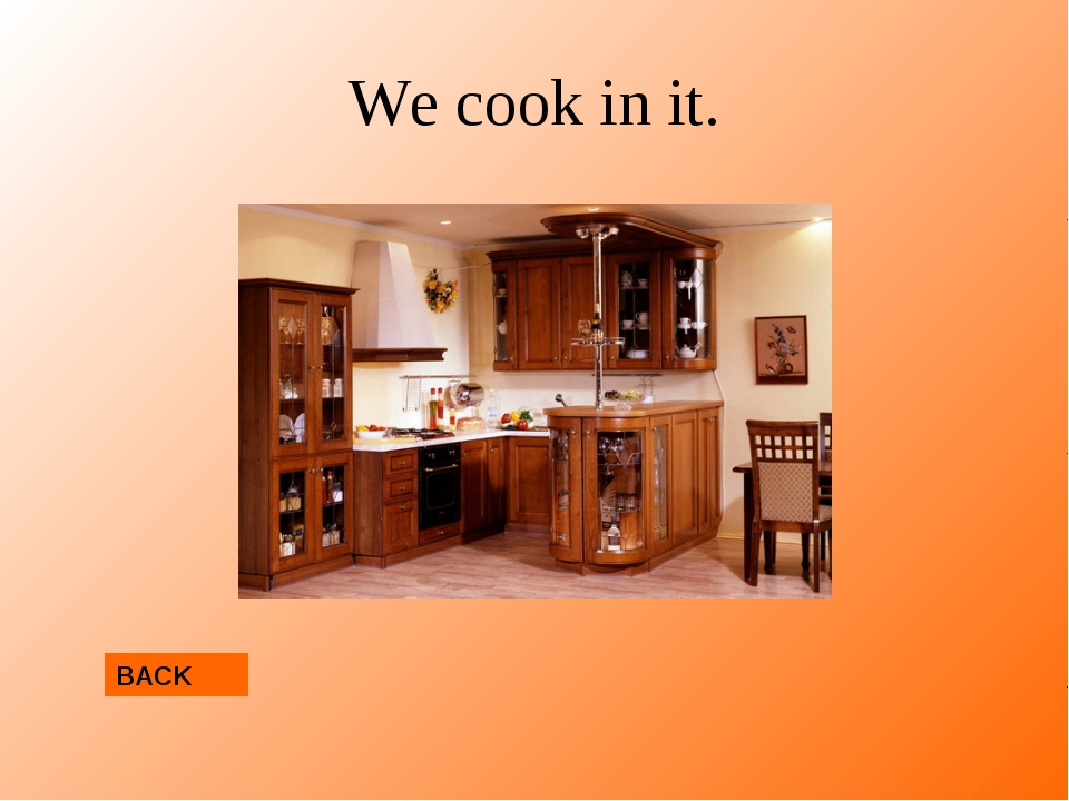 We cook in it. BACK