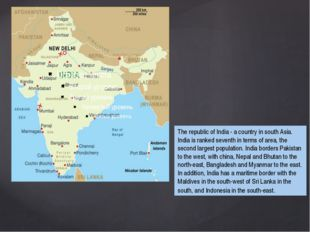 The republic of India - a country in south Asia. India is ranked seventh in t