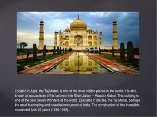 Located in Agra, the Taj Mahal, is one of the most visited places in the worl