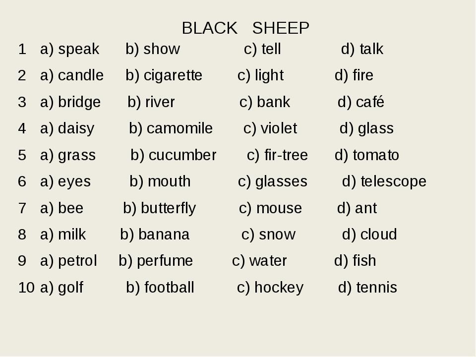 BLACK SHEEP a) speak b) show c) tell d) talk a) candle b) cigarette c) light...