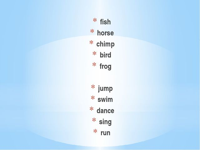 fish horse chimp bird frog jump swim dance sing run