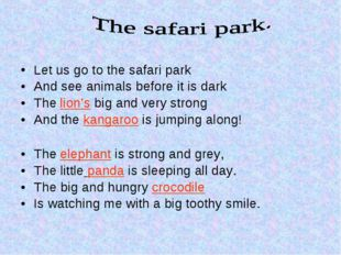 Let us go to the safari park And see animals before it is dark The lion's big