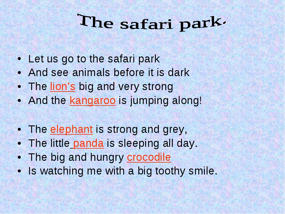 Let us go to the safari park And see animals before it is dark The lion's big...