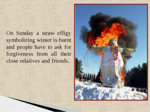 On Sunday a straw effigy symbolizing winter is burnt and people have to ask f