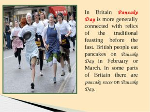In Britain Pancake Day is more generally connected with relics of the traditi