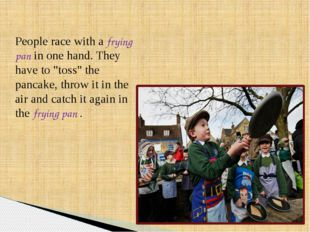 """People race with a frying pan in one hand. They have to """"toss"""" the pancake, t"""