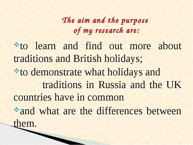 to learn and find out more about traditions and British holidays; to demonstr...