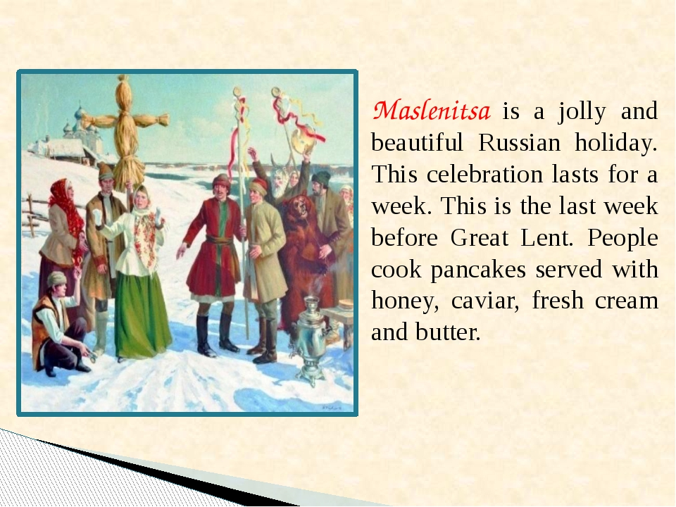 Maslenitsa is a jolly and beautiful Russian holiday. This celebration lasts...