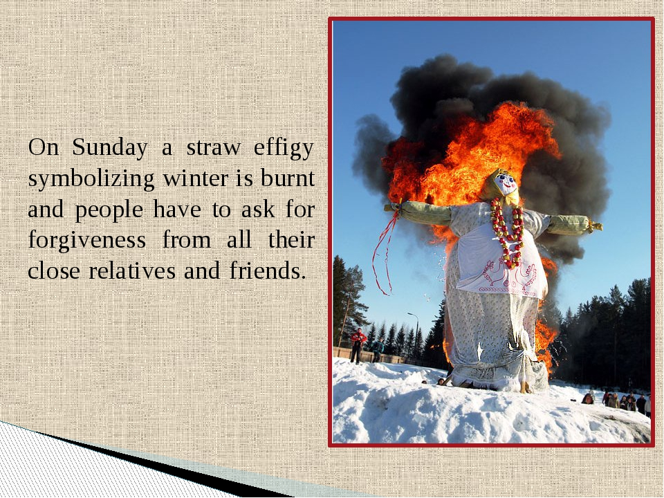 On Sunday a straw effigy symbolizing winter is burnt and people have to ask f...
