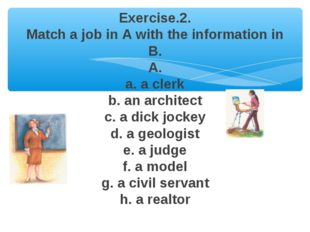 Exercise.2. Match a job in A with the information in B. A. a. a clerk b. an a