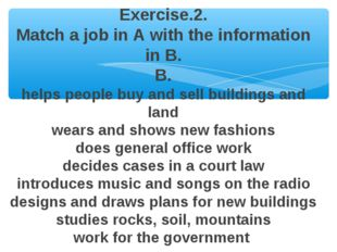 Exercise.2. Match a job in A with the information in B. B. helps people buy