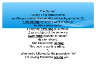 The Gerund Gerund (-ing form) is used: a) after preposition (before,after,wi