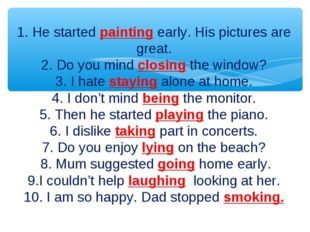 1. He started painting early. His pictures are great. 2. Do you mind closing