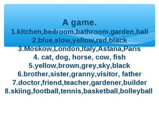 A game. 1.kitchen,bedroom,bathroom,garden,hall 2.blue,slow,yellow,red,black