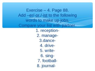 Exercise – 4. Page 88. Add –er/-or,/-ist to the following words to make up j