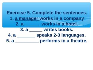 Exercise 5. Complete the sentences. 1. a manager works in a company 2. a ___